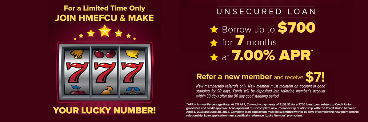 For a Limited Time Only Join HMEFCU & Make 7 your lucky number