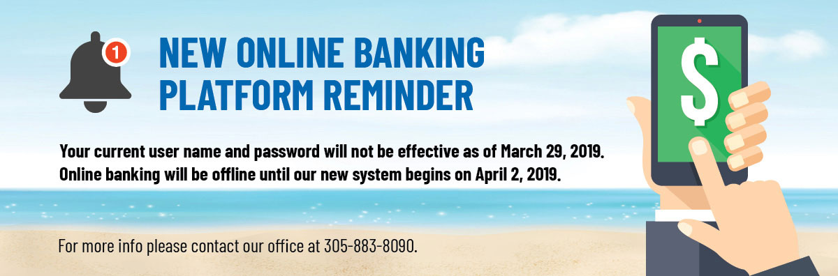Your user name & password will change March 29.  Our new Online banking system begins on April 2
